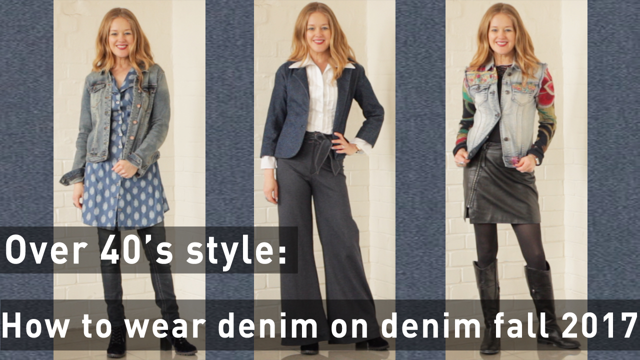 Fall Trends 2017 For Women Over 40 How To Wear Denim On Denim Fashion Tips For Women Over 40
